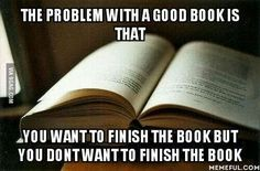 """The problem with good books is that you want to finish the book, but you don't… Books And Tea, I Love Books, Good Books, Books To Read, My Books, Book Of Life, The Book, Book Memes, Funny Book Quotes"