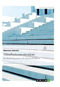 Mitarbeitermotivation. Die Bedürfnispyramide nach Abraham H. Maslow. GRIN http://grin.to/947RR Amazon: http://grin.to/kjFJk