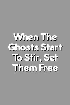 Boring Relationship Mentions: When The Ghosts Start To Stir, Set Them Free