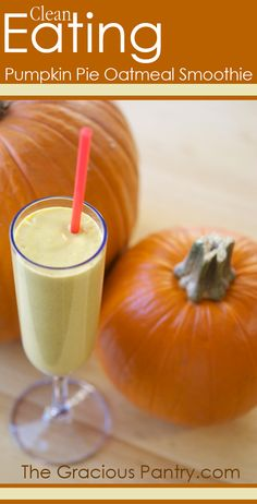 Clean Eating Pumpkin Pie Oatmeal Smoothie (Makes 6 cups) Ingredients:  2 cups plain, non-fat Greek yogurt 1/2 cup rolled oats 1 cup pumpkin puree (canned or homemade) 2 teaspoons pumpkin pie spice 1/2 cup honey (you can use less. Just add to taste.) 2 teaspoons vanilla extract Ice, any amount you want Directions:  Blend all ingredients until smooth and serve.