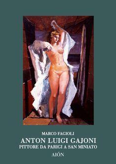Marco Fagioli ANTON LUIGI GAJONI PITTORE DA PARIGI A SAN MINIATO. size 17x24 cm - pages: 192 106 b/w images and 16 col. images ISBN 88-88149-05-8