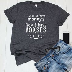 I Used to Have Money Now I Have Horses Funny Horse Quote Shirt for Equestrians and Horse Owners Gift for Horse Lover - Horses Funny - Funny Horse Meme - - Equestrian Boots, Equestrian Outfits, Equestrian Style, Equestrian Fashion, Horse Fashion, Equestrian Problems, Riding Hats, Horse Riding, Riding Crop
