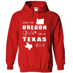 OREGON GIRL IN TEXAS. Check this shirt now: http://www.sunfrogshirts.com/States/OREGON-GIRL-IN-TEXAS-Red-Hoodie.html?53507