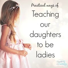 How to teach our daughters to be ladies... a lost art.