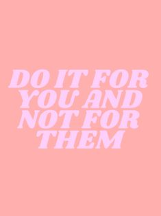 do it for you and not for them Art Print by type angel - X-Small Motivacional Quotes, Cute Quotes, Words Quotes, Best Quotes, Sayings, Framed Quotes, Motivation Positive, Vie Motivation, Positive Quotes