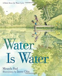 Water Is Water: A Book About the Water Cycle - written by Miranda Paul, illustrated by Jason Chin // Title under consideration for the January 2016 Mock Caldecott event hosted by Kent State University's School of Library and Information Science New Children's Books, Good Books, Water Cycle, Preschool Science, Science Classroom, Kindergarten Classroom, Classroom Ideas, Science Books, Science Resources