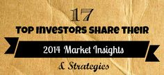 17 Top Investors Share Their 2014 Market Insights and Strategies