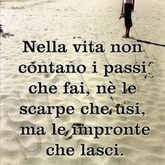 In life neither count the steps you take, nor the shoes you use, but the footprints you leave. Words Quotes, Wise Words, Life Quotes, Sayings, Italian Quotes, Good Jokes, Beautiful Words, Beautiful Pictures, Sentences