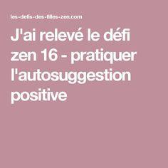 J'ai relevé le défi zen 16 - pratiquer l'autosuggestion positive