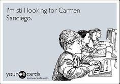 "90's themed eecards. ""I'm still looking for Carmen Sandiego"""
