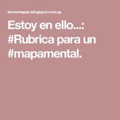 Estoy en ello...: #Rubrica para un #mapamental.