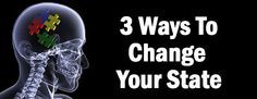 3 Ways To Change Your State - #NLP Techniques Click through to read the full article.