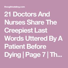 21 Doctors And Nurses Share The Creepiest Last Words Uttered By A Patient Before Dying | Page 7 | Thought Catalog