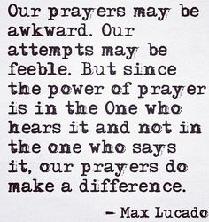 so true!!  Prayer is in the power of the one who hears!!
