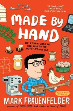 Made by Hand: My Adventures in the World of Do-It-Yourself by Mark Frauenfelder.  Click on the book cover to request this title at the Bill or Gales Ferry Libraries. 11/15