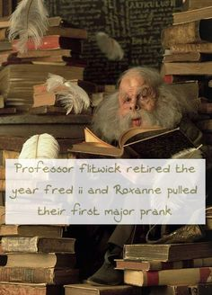 Professor Flitwick retired the year Fred ii and Roxanne pulled their first major prank. He said that he had taught 3 generations of prankers (the first being the marauders) everything he knew about charms and he was proud of everything they had accomplished with that knowledgeRequested by anon