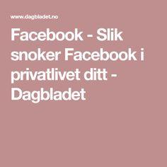Facebook - Slik snoker Facebook i privatlivet ditt - Dagbladet Facebook
