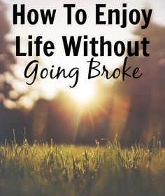 How To Enjoy Life Without Going Broke http://www.makingsenseofcents.com/2014/04/how-to-enjoy-life-without-going-broke.html