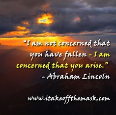 """""""I am not concerned that you have fallen – I am concerned that you arise."""" – Abraham Lincoln There are times when we feel anxious about the problems we're going to face. We feel our strength is not enough to face them. We don't know how we'd ever make it through. But take heart! It »more"""