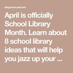 April is officially School Library Month. Learn about 8 school library ideas that will help you jazz up your media center all year round!