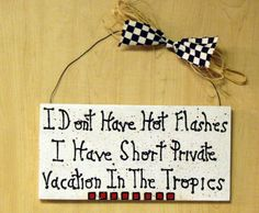 sayings for homemade signs | Hot Flashes Sign This is a great gift for that special friend that has ...