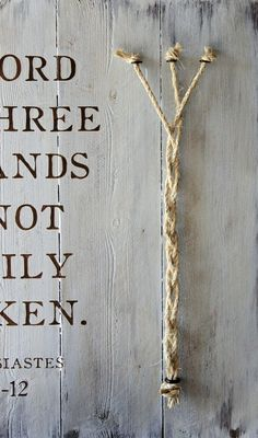 A wonderful wedding gift, anniversary gift, or perfect for display on a table at a wedding or reception! This hand-painted sign features the verse A cord of three strands is not easily broken (Ecclesiastes 4:9-12). It also includes a lovely rope detail appearing next to the verse. It