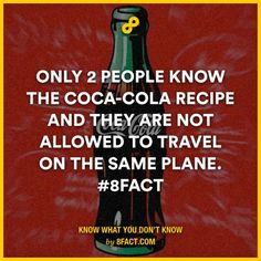 Only 2 people know the Coca-Cola recipe and they are not allowed to travel on the same plane.