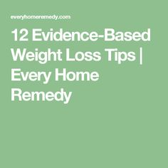 12 Evidence-Based Weight Loss Tips   Every Home Remedy