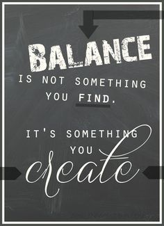 Life QUOTE : Balance is not something you find it's something you create - #Life https://quotestime.net/life-quotes-balance-is-not-something-you-find-its-something-you-create/