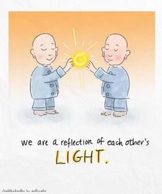 Namaste - We are a reflection of each other's light.