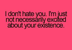 I don't hate you #funny #quotes
