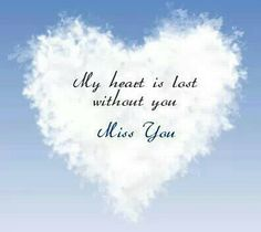 My heart is lost without you. Miss You. Love you Missing My Husband, I Miss My Mom, I Miss Her, Missing You So Much, As You Like, Love You, My Love, I Just Miss You, Love Of My Life