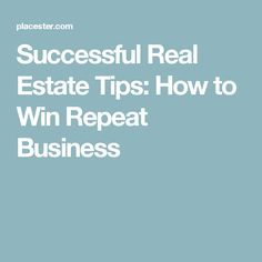 Successful Real Estate Tips: How to Win Repeat Business