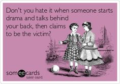 Don't you hate it when someone starts drama and talks behind your back, then claims to be the victim? @Megan Vander Molen @Kathryn Lyon