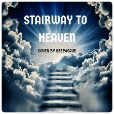 STAIRWAY TO HEAVEN .  link and info will be added