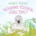 Whose Chick Are You? By Nancy Tafuri Illustrated by Nancy Tafuri
