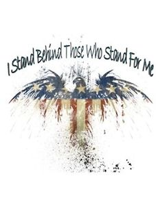 I stand behind those who stand for me...