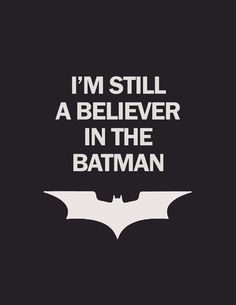 I believe in Batman.