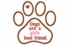 This listing is for the design pictured: Dogs are a girls best friend - Paw Print - Applique    The Paw Print is an applique.    The sizes Included