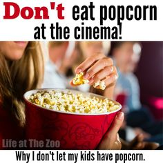 Don't Eat Popcorn at the Cinema - what no popcorn? Some of these points actually make a lot of sense? What do you think? Do your kids get popcorn and drinks at the cinema??
