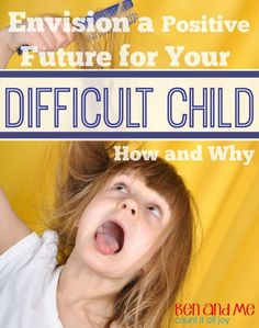 Envision a Positive Future for Your Difficult Child: How and Why #heartparenting