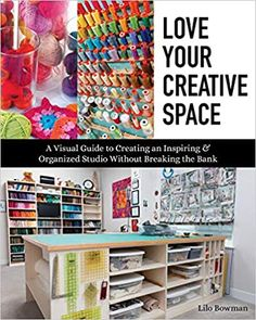 Love Your Creative Space: A Visual Guide to Creating an Inspiring & Organized Studio Without Breaking the Bank: Bowman, Lilo: 9781617459177: Amazon.com: Books Space Books, The Quilt Show, Feeling Frustrated, Planning And Organizing, Sewing Studio, Star Quilts, Creative Studio, This Book, How Are You Feeling