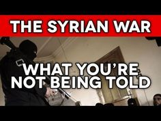 Syria what is really going on and why - YouTube | The truth never suffers from honest examination!