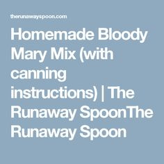 Homemade Bloody Mary Mix (with canning instructions) | The Runaway SpoonThe Runaway Spoon