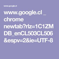 www.google.cl _ chrome newtab?rlz=1C1ZMDB_enCL503CL506&espv=2&ie=UTF-8
