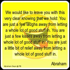 You are just a few laughs away.....Abraham Hicks