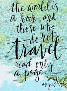 The world's a book, and those who do not travel read only one page. -St. Augustine // one of my life quotes!