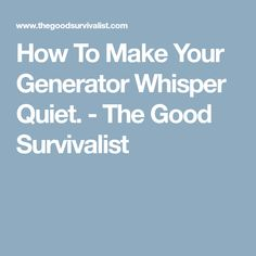 How To Make Your Generator Whisper Quiet. - The Good Survivalist