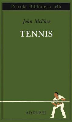 Tennis by John McPhee, Adelphi editore Tennis Tips, Sport Tennis, Play Tennis, Tennis Crafts, Tennis Posters, Tennis Pictures, Tennis Online, Tennis Serve, Arthur Ashe