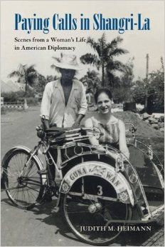Paying Calls in Shangri-La: Scenes from a Woman's Life in American Diplomacy. By Judith Heimann. ADST-DACOR Series on Diplomats and Diplomacy. Ohio University Press, 2016. Index by Amron Gravett @WCBookServices